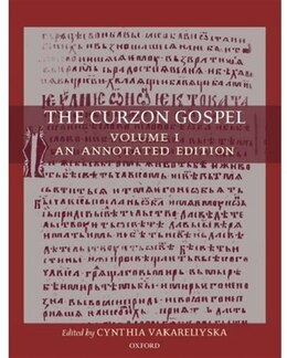 Book The Curzon Gospel: Volume I: An Annotated Edition; Volume II: A Linguistic and Textual Introduction by Cynthia Vakareliyska