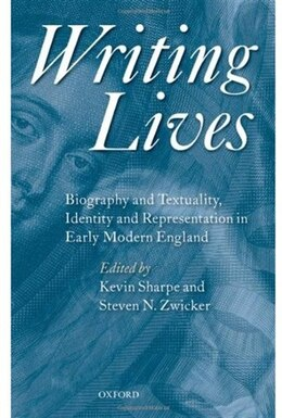 Book Writing Lives: Biography and Textuality, Identity and Representation in Early Modern England by Kevin Sharpe