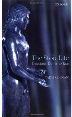 Book The Stoic Life: Emotions, Duties, and Fate by Tad Brennan