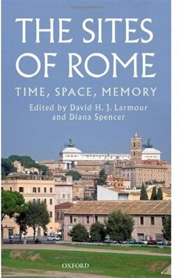 Book The Sites of Rome: Time, Space, Memory by David H. J. Larmour