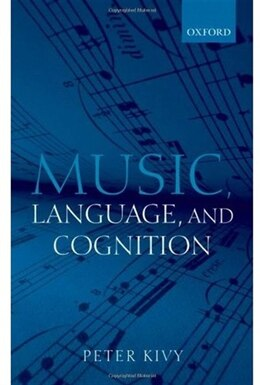 Book Music, Language, and Cognition: And Other Essays in the Aesthetics of Music by Peter Kivy