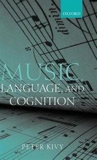 Music, Language, and Cognition: And Other Essays in the Aesthetics of Music