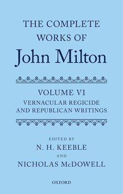 Book The Complete Works of John Milton: Volume VI: Vernacular Regicide and Republican Writings by N. H. Keeble