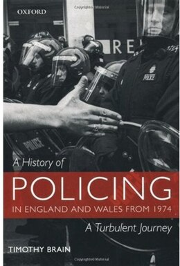 Book A History of Policing in England and Wales from 1974: A Turbulent Journey by Timothy Brain