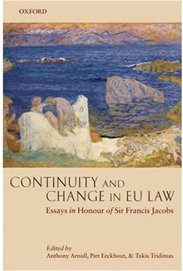 Book Continuity And Change In Eu Law: Essays In Honour Of Sir Francis Jacobs by Anthony Arnull