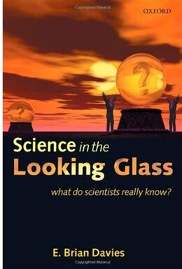 Book Science in the Looking Glass: What do scientists really know? by E. Brian Davies