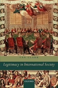 Book Legitimacy in International Society by Ian Clark