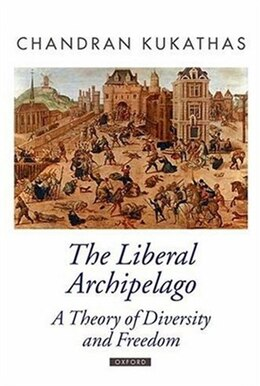 Book The Liberal Archipelago: A Theory Of Diversity And Freedom by Chandran Kukathas