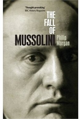 Book The Fall of Mussolini: Italy, the Italians, and the Second World War by Philip Morgan