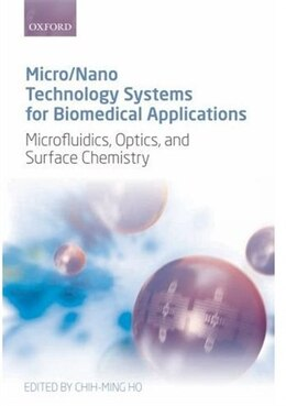 Book Micro/Nano Technology Systems for Biomedical Applications: Microfluidics, Optics, and Surface… by Chih-Ming Ho