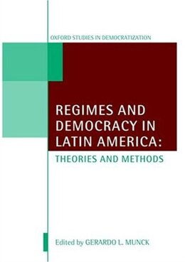 Book Regimes and Democracy in Latin America: Theories and Methods by Gerardo L. Munck