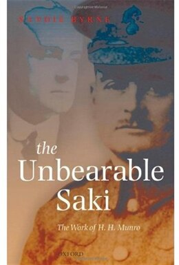 Book The Unbearable Saki: The Work of H. H. Munro by Sandie Byrne