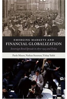 Book Emerging Markets and Financial Globalization: Sovereign Bond Spreads in 1870-1913 and Today by Paolo Mauro