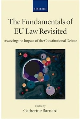 Book The Fundamentals of EU Law Revisited: Assessing the Impact of the Constitutional Debate by Catherine Barnard