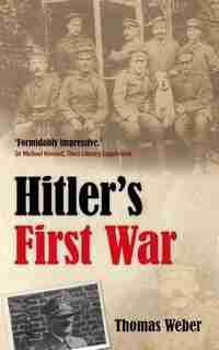 Hitler's First War: Adolf Hitler, the Men of the List Regiment, and the First World War by Thomas Weber