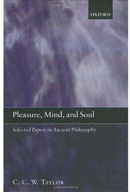 Book Pleasure, Mind, and Soul: Selected Papers in Ancient Philosophy by C.C.W. Taylor