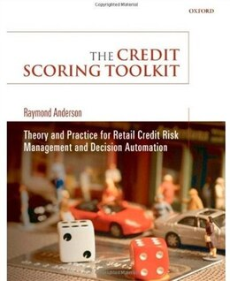 Book The Credit Scoring Toolkit: Theory and Practice for Retail Credit Risk Management and Decision… by Raymond Anderson