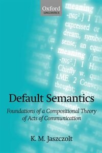 Book Default Semantics: Foundations of a Compositional Theory of Acts of Communication by K. M. Jaszczolt