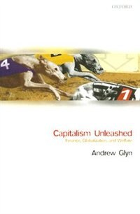 Book Capitalism Unleashed: Finance, Globalization, and Welfare by Andrew Glyn