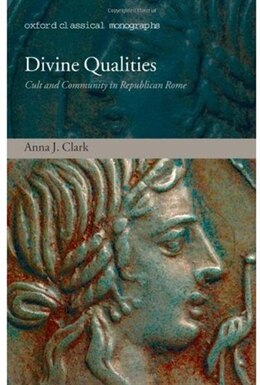 Book Divine Qualities: Cult And Community In Republican Rome by Anna J. Clark