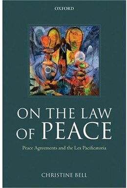 Book On the Law of Peace: Legal Aspects of Peace Agreements by Christine Bell
