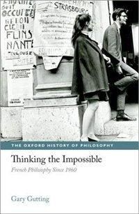 Thinking The Impossible: French Philosophy Since 1960