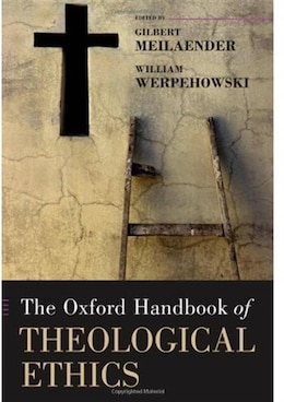 Book The Oxford Handbook of Theological Ethics by Gilbert Meilaender