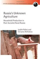 Russias Unknown Agriculture: Household Production in Post-Socialist Rural Russia