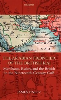 Book The Arabian Frontier of the British Raj: Merchants, Rulers, and the British in the Nineteenth… by James Onley