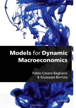 Book Models for Dynamic Macroeconomics by Fabio-Cesare Bagliano