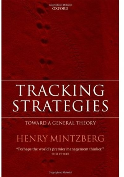 Tracking Strategies: Towards a General Theory of Strategy Formation by Henry Mintzberg