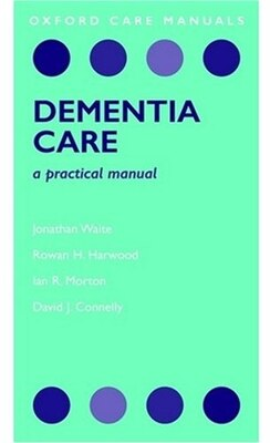 Book Dementia Care: A Practical Manual by Jonathan Waite