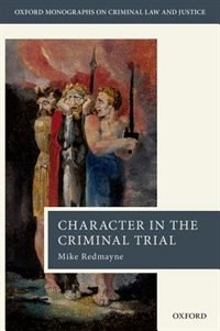 Book Character in the Criminal Trial by Mike Redmayne
