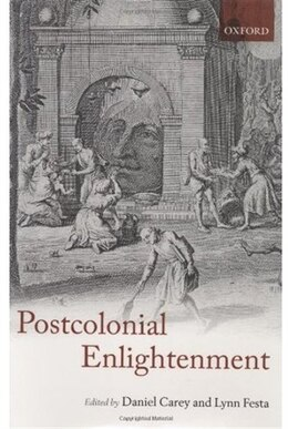 Book Postcolonial Enlightenment: Eighteenth-century Colonialisms and Postcolonial Theory by Daniel Carey
