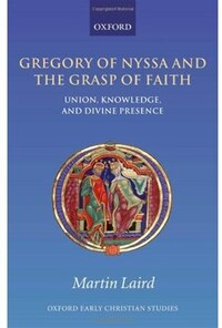 Gregory of Nyssa and the Grasp of Faith: Union, Knowledge, and Divine Presence