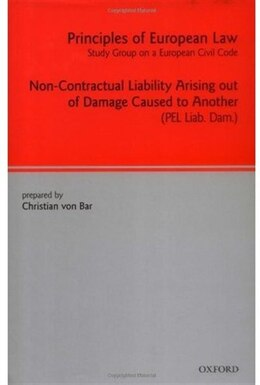 Book Principles Of European Law: Volume Seven: Non-Contractual Liability Arising out of Damage Caused to… by Christian von Bar