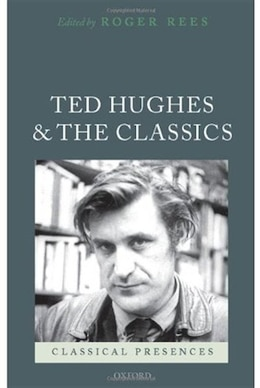 Book Ted Hughes and the Classics by Roger Rees