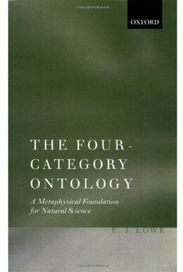 Book The Four-Category Ontology: A Metaphysical Foundation for Natural Science by E. J. Lowe