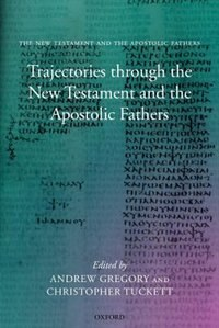 Book Trajectories through the New Testament and the Apostolic Fathers by Andrew Gregory