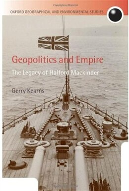 Book Geopolitics and Empire: The Legacy of Halford Mackinder by Gerry Kearns
