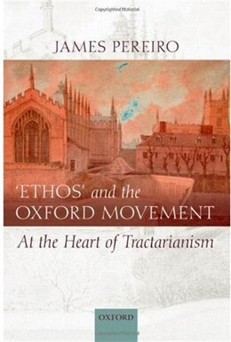 Book `Ethos and the Oxford Movement: At the Heart of Tractarianism by James Pereiro