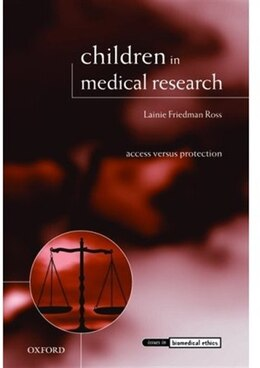 Book Children in Medical Research: Access versus Protection by Lainie Friedman Ross