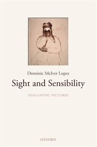 Book Sight and Sensibility: Evaluating Pictures by Dominic McIver Lopes
