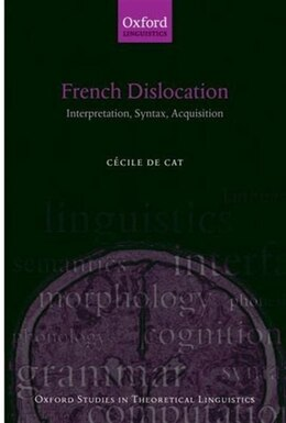 Book French Dislocation: Interpretation, Syntax, Acquisition by Cecile de Cat