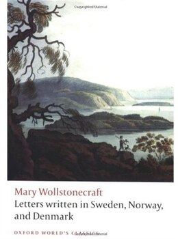 Book Letters written in Sweden, Norway, and Denmark by Mary Wollstonecraft