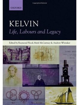 Book Kelvin: Life, Labours and Legacy by Raymond Flood