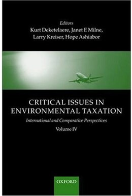 Book Critical Issues in Environmental Taxation: Volume IV: International and Comparative Perspectives by Kurt Deketelaere