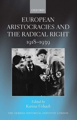 Book European Aristocracies and the Radical Right, 1918-1939 by Karina Urbach