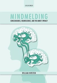 Mindmelding: Consciousness, Neuroscience, and the Minds Privacy