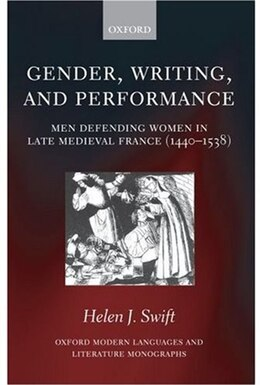 Book Gender, Writing, and Performance: Men Defending Women in Late Medieval France (1440-1538) by Helen J. Swift